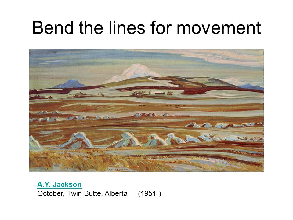 Bend the lines for movement A.Y. Jackson A.Y. Jackson October, Twin Butte, Alberta (1951 )