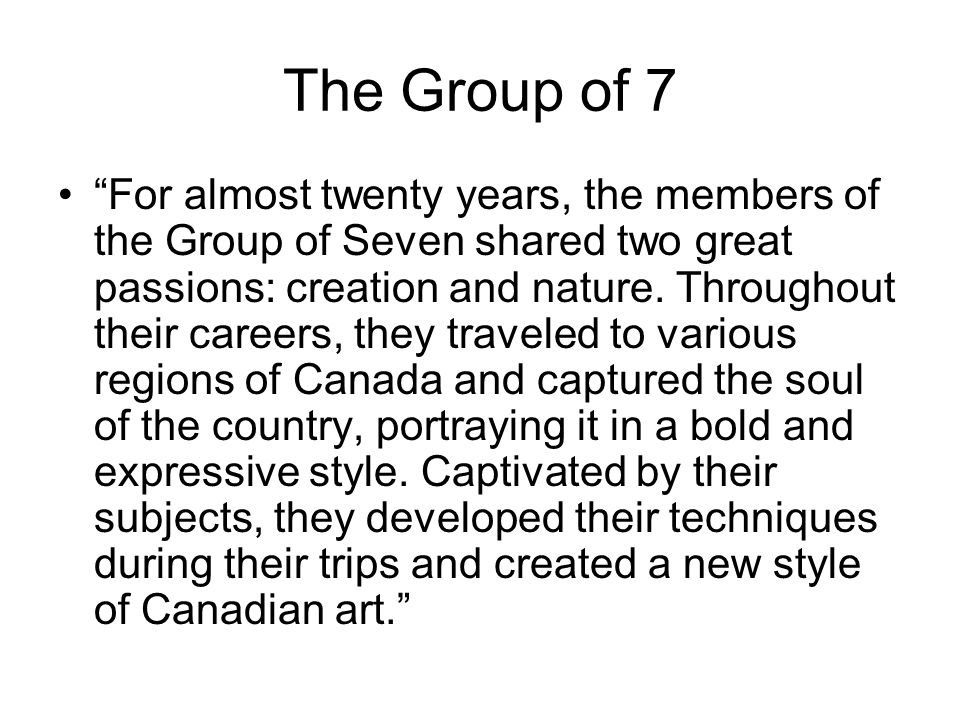 The Group of 7 For almost twenty years, the members of the Group of Seven shared two great passions: creation and nature.
