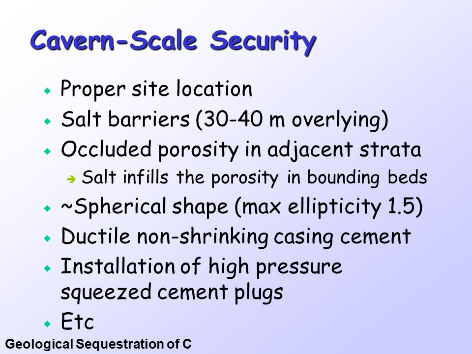 Geological Sequestration of C Cavern-Scale Security  Proper site location  Salt barriers (30-40 m overlying)  Occluded porosity in adjacent strata