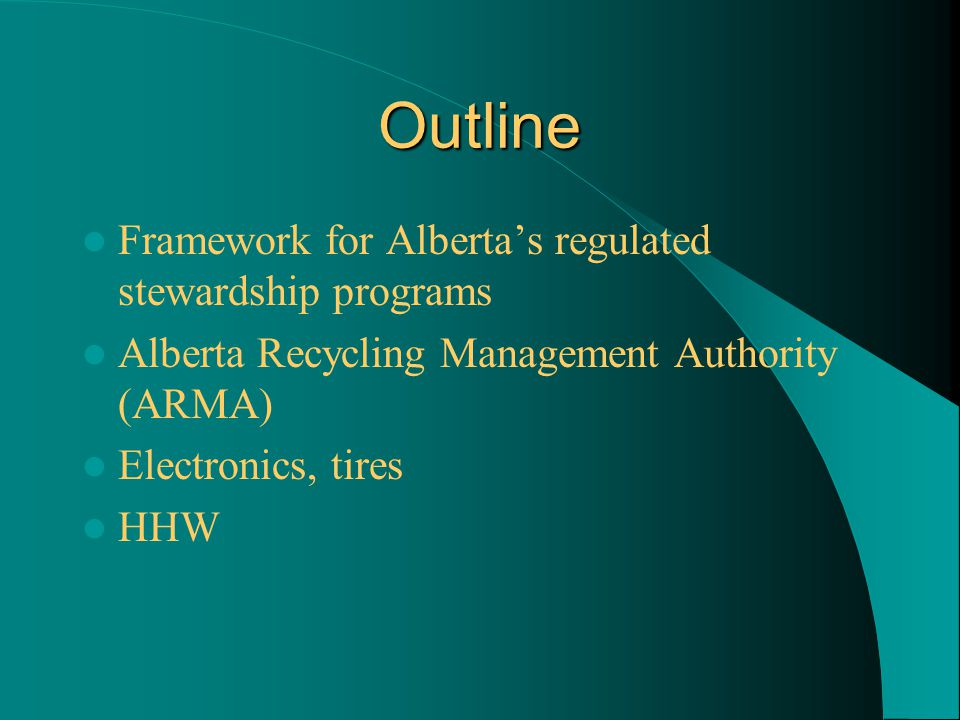 Outline Framework for Alberta's regulated stewardship programs Alberta Recycling Management Authority (ARMA) Electronics, tires HHW