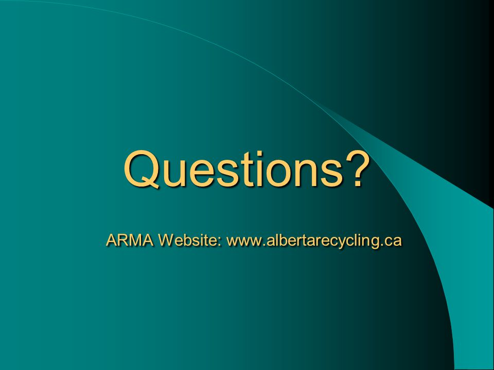 Questions ARMA Website: www.albertarecycling.ca