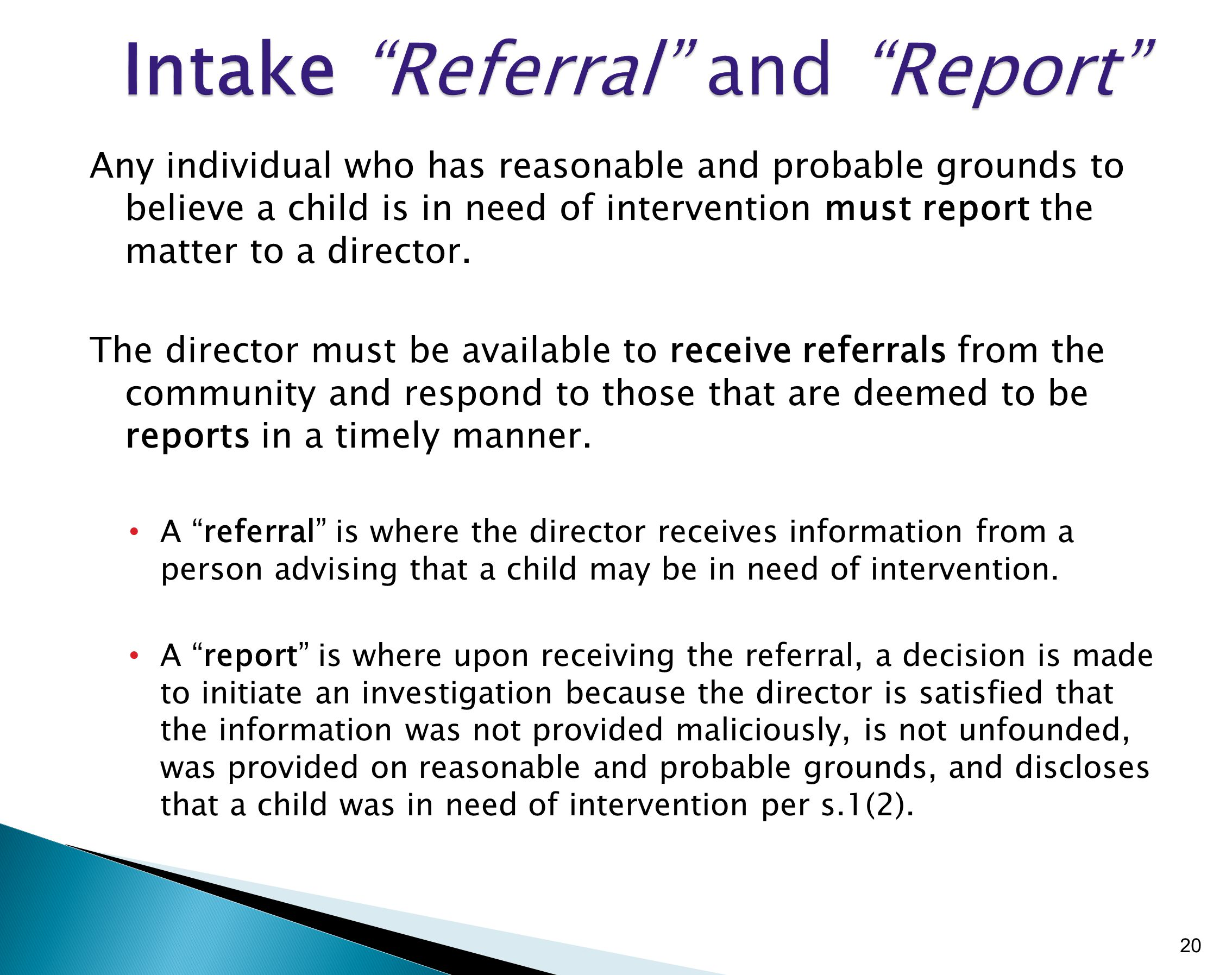 Any individual who has reasonable and probable grounds to believe a child is in need of intervention must report the matter to a director. The directo