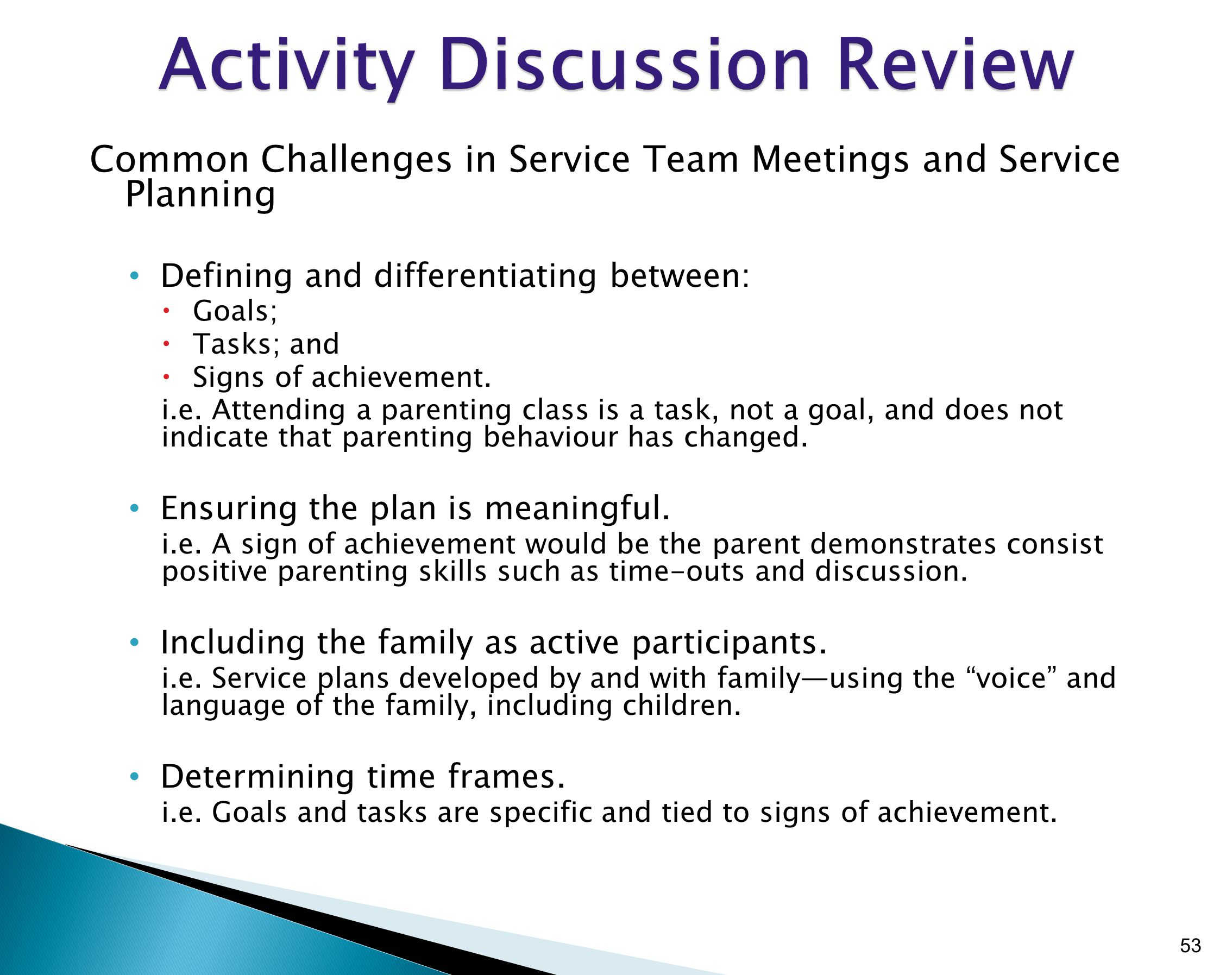 Common Challenges in Service Team Meetings and Service Planning Defining and differentiating between:  Goals;  Tasks; and  Signs of achievement.