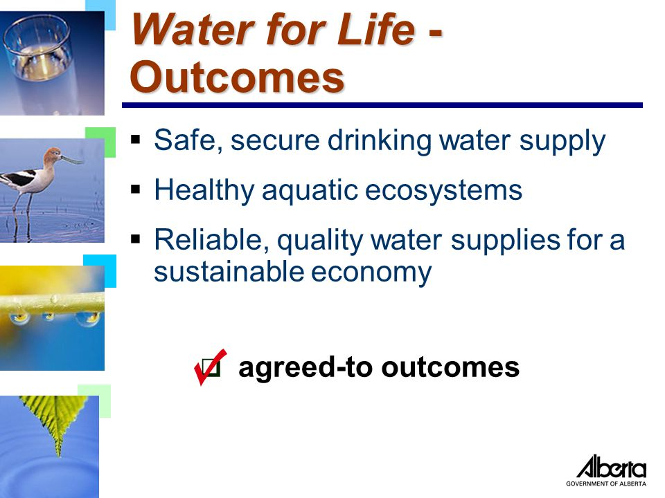 Water for Life – Key Directions  Knowledge and research  Partnerships for watershed management and stewardship  Water conservation