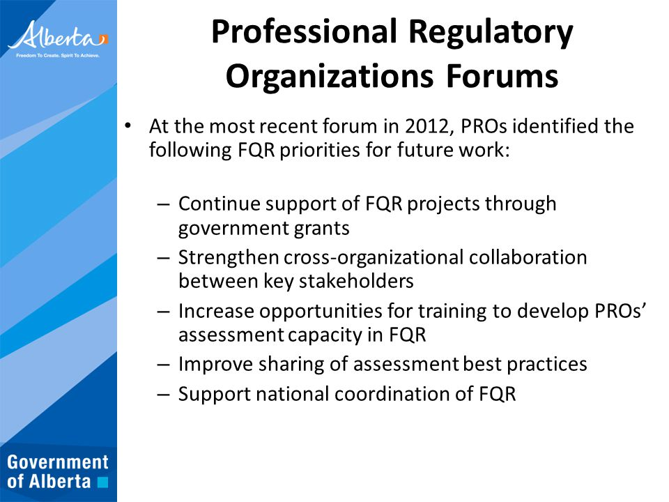 Professional Regulatory Organizations Forums At the most recent forum in 2012, PROs identified the following FQR priorities for future work: – Continu