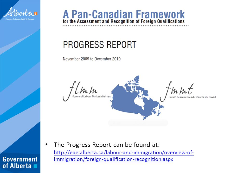 The Progress Report can be found at: http://eae.alberta.ca/labour-and-immigration/overview-of- immigration/foreign-qualification-recognition.aspx http