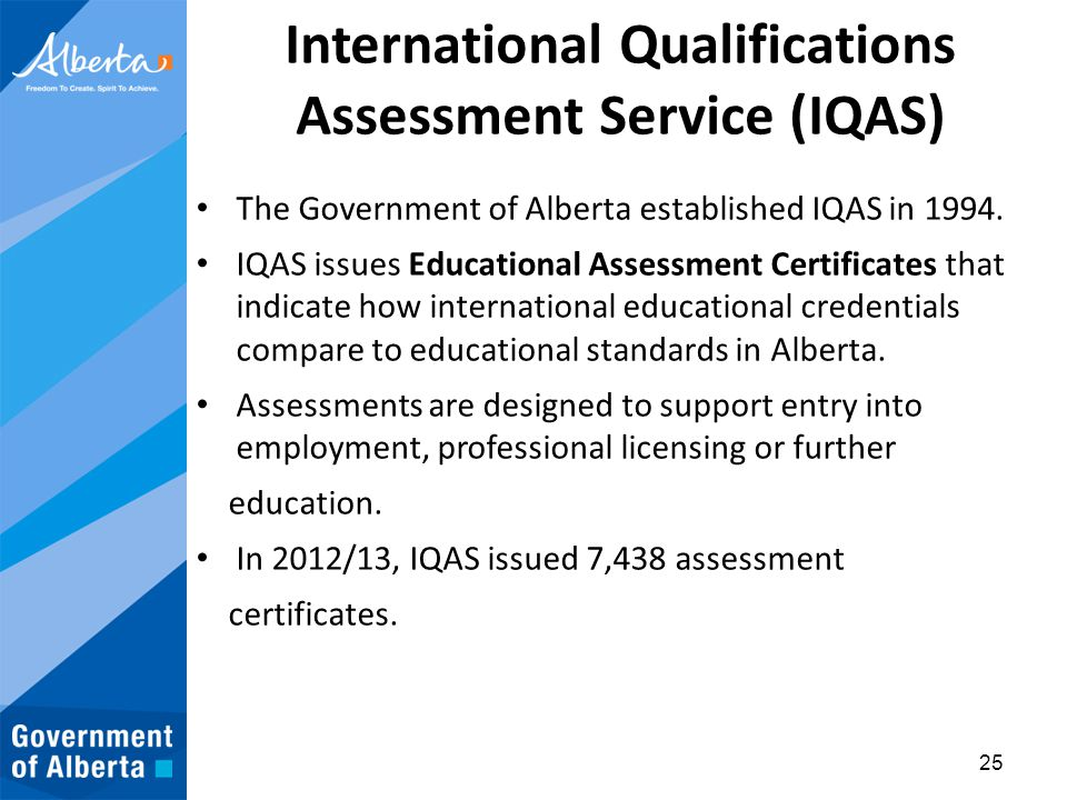 International Qualifications Assessment Service (IQAS) The Government of Alberta established IQAS in 1994. IQAS issues Educational Assessment Certific