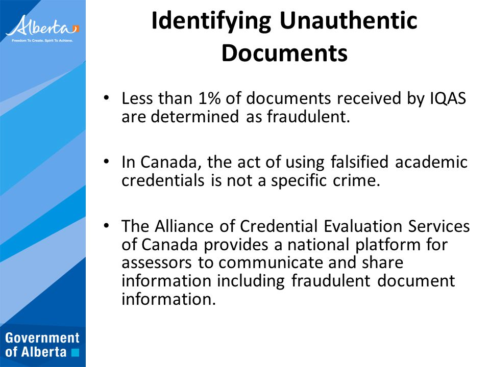Identifying Unauthentic Documents Less than 1% of documents received by IQAS are determined as fraudulent. In Canada, the act of using falsified acade