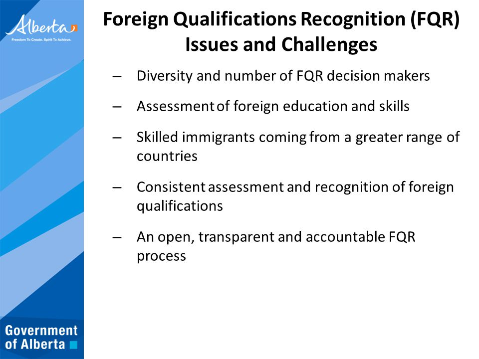 Foreign Qualifications Recognition (FQR) Issues and Challenges – Diversity and number of FQR decision makers – Assessment of foreign education and ski