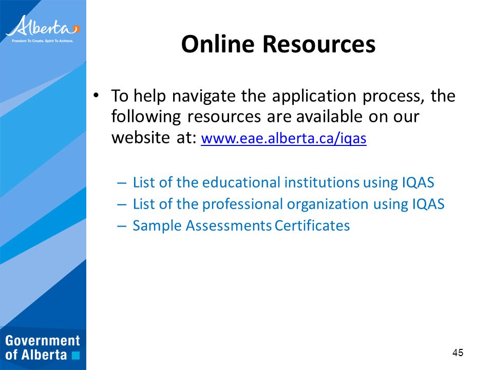 Online Resources To help navigate the application process, the following resources are available on our website at: www.eae.alberta.ca/iqas www.eae.al