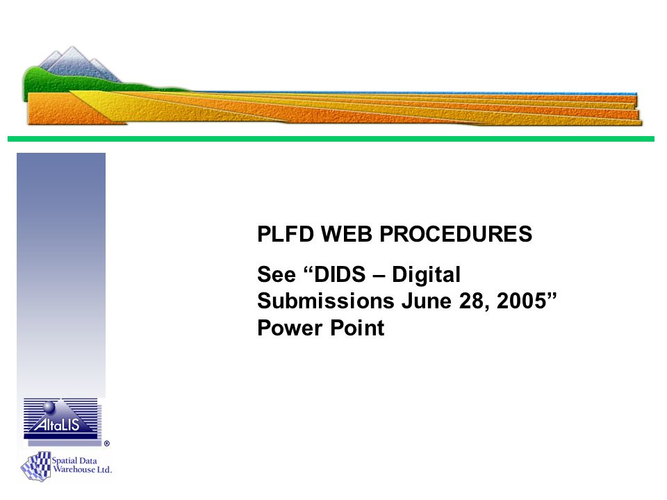 PLFD WEB PROCEDURES See DIDS – Digital Submissions June 28, 2005 Power Point
