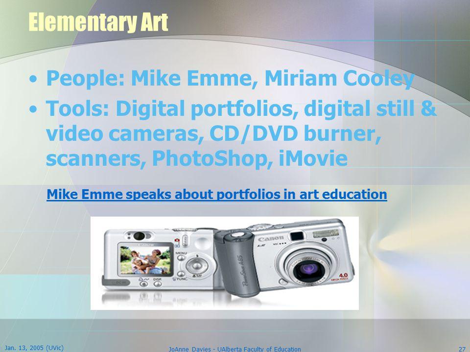 Jan. 13, 2005 (UVic) JoAnne Davies - UAlberta Faculty of Education27 Elementary Art People: Mike Emme, Miriam Cooley Tools: Digital portfolios, digita