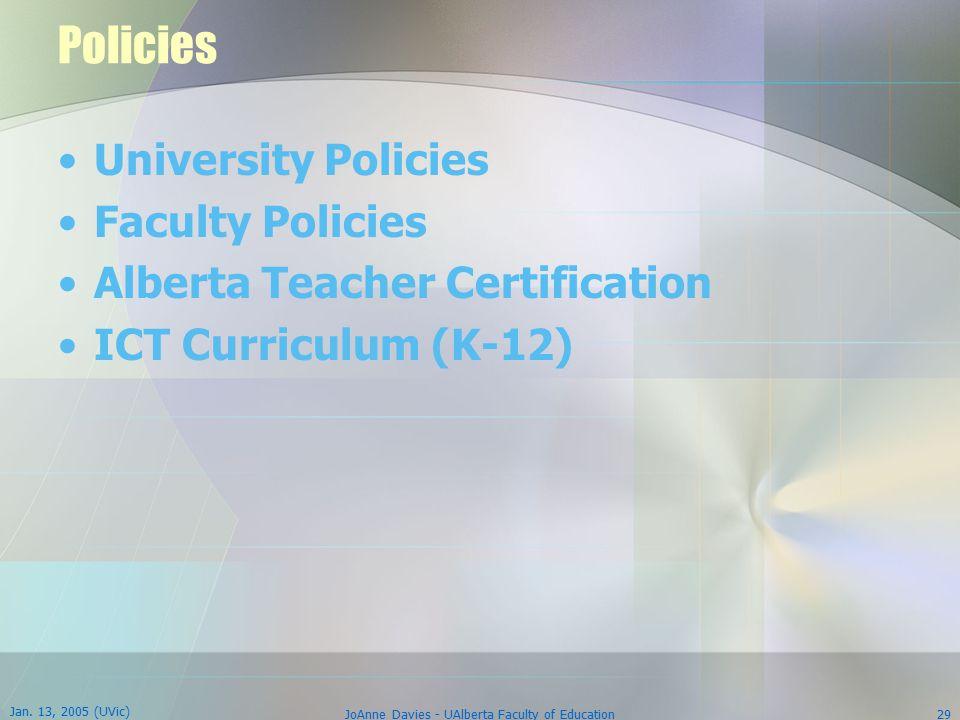 Jan. 13, 2005 (UVic) JoAnne Davies - UAlberta Faculty of Education29 Policies University Policies Faculty Policies Alberta Teacher Certification ICT C