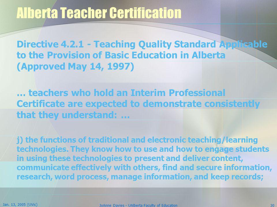 Jan. 13, 2005 (UVic) JoAnne Davies - UAlberta Faculty of Education30 Alberta Teacher Certification Directive 4.2.1 - Teaching Quality Standard Applica