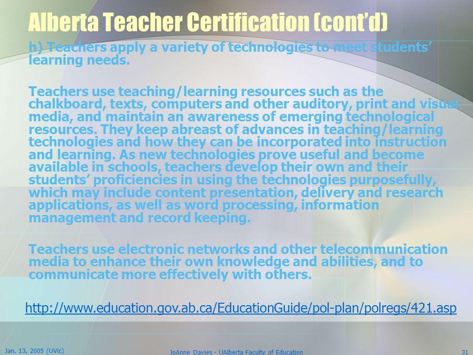 Jan. 13, 2005 (UVic) JoAnne Davies - UAlberta Faculty of Education31 Alberta Teacher Certification (cont'd) h) Teachers apply a variety of technologie