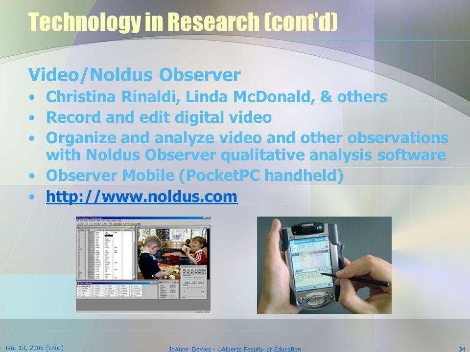 Jan. 13, 2005 (UVic) JoAnne Davies - UAlberta Faculty of Education34 Technology in Research (cont'd) Video/Noldus Observer Christina Rinaldi, Linda Mc