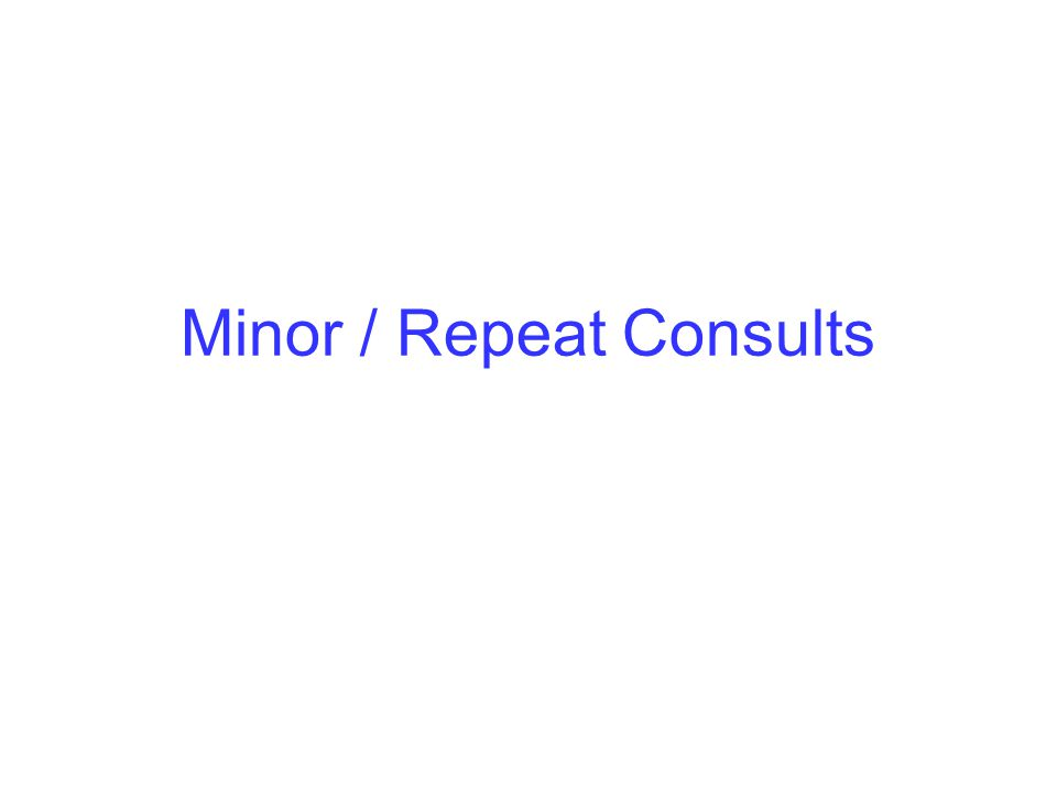Minor / Repeat Consults