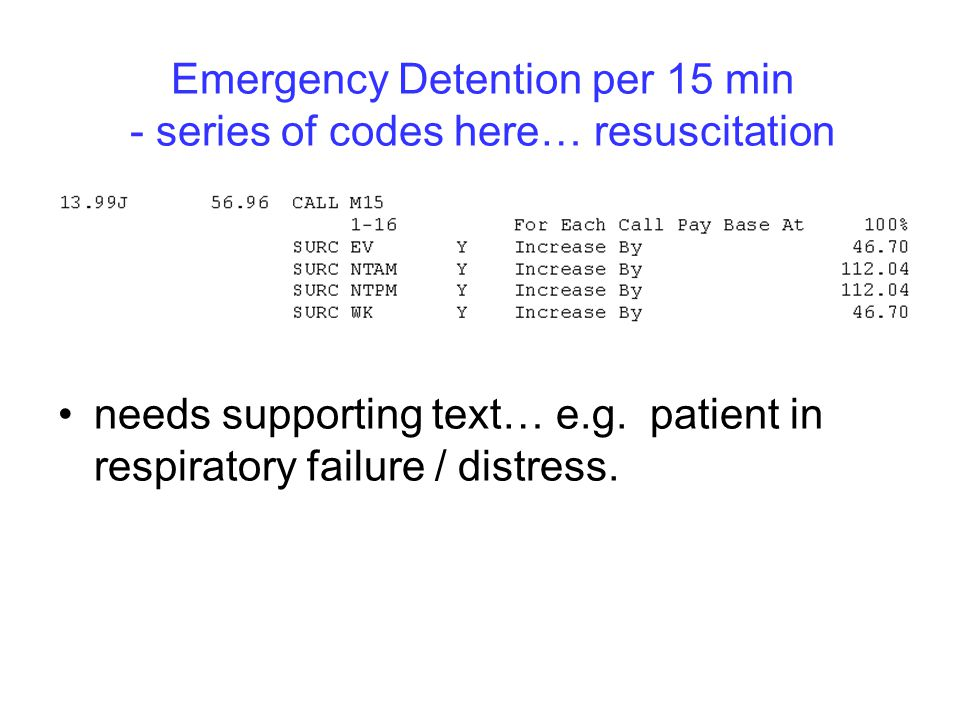 Emergency Detention per 15 min - series of codes here… resuscitation needs supporting text… e.g.