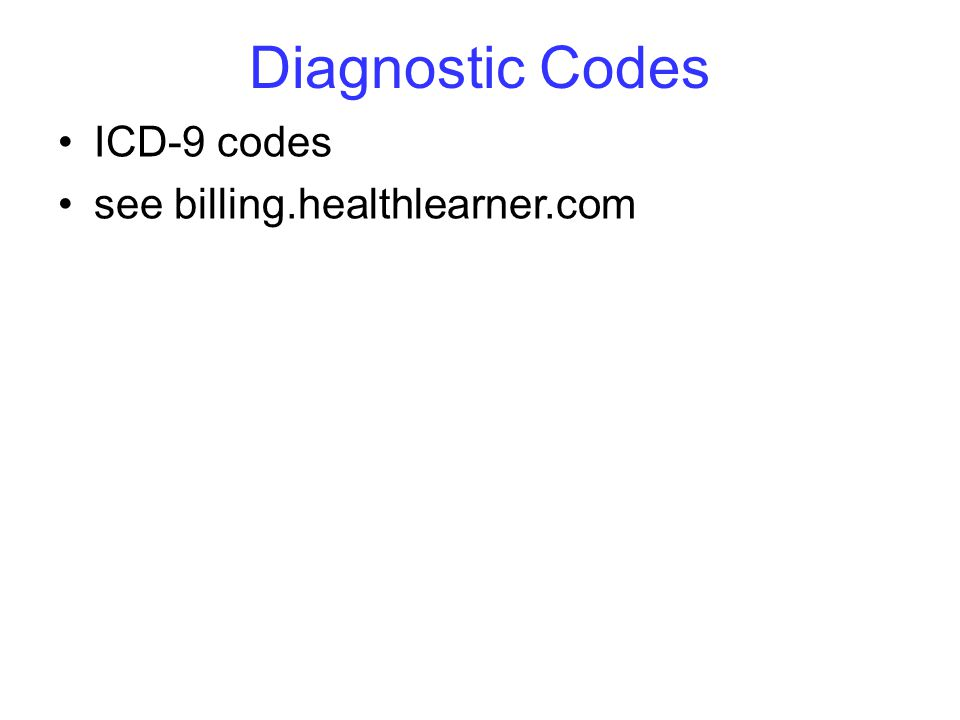 Diagnostic Codes ICD-9 codes see billing.healthlearner.com