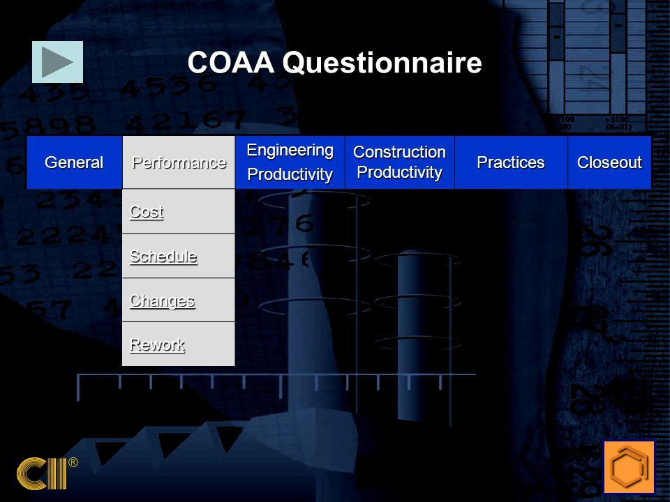 ® GeneralPerformanceEngineeringProductivity Construction Productivity PracticesCloseout Cost Schedule Changes Rework COAA Questionnaire