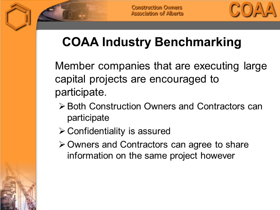 COAA Industry Benchmarking Member companies that are executing large capital projects are encouraged to participate.