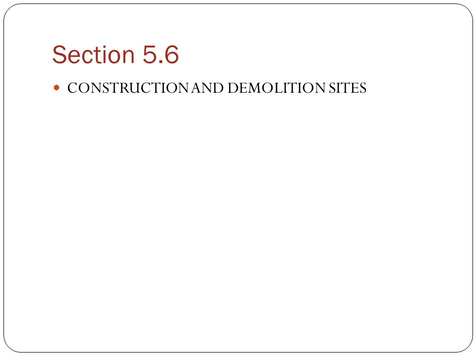 Section 5.6 CONSTRUCTION AND DEMOLITION SITES