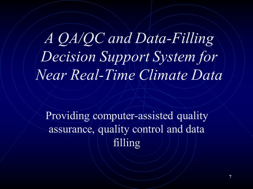 7 A QA/QC and Data-Filling Decision Support System for Near Real-Time Climate Data Providing computer-assisted quality assurance, quality control and data filling