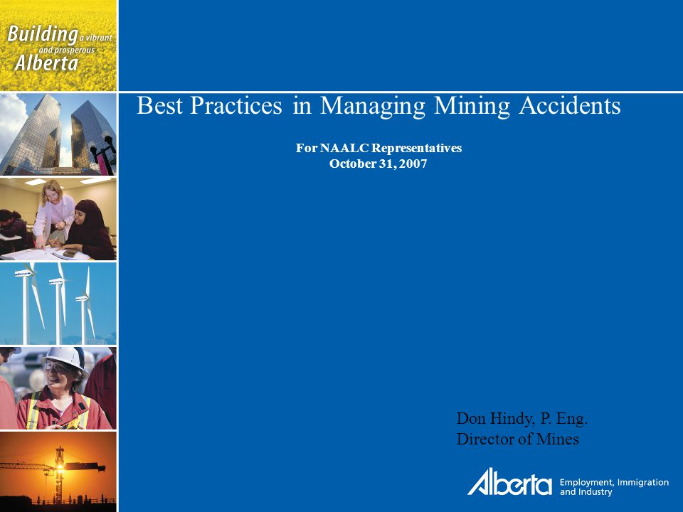 Best Practices in Managing Mining Accidents For NAALC Representatives October 31, 2007 Don Hindy, P.