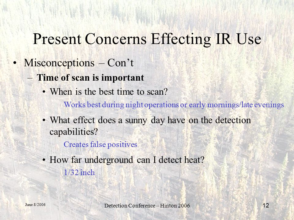 June 8/2006 Detection Conference – Hinton 200612 Present Concerns Effecting IR Use Misconceptions – Con't –Time of scan is important When is the best time to scan.