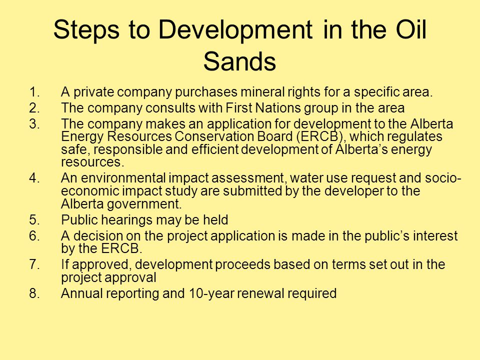 Steps to Development in the Oil Sands 1.A private company purchases mineral rights for a specific area. 2.The company consults with First Nations grou
