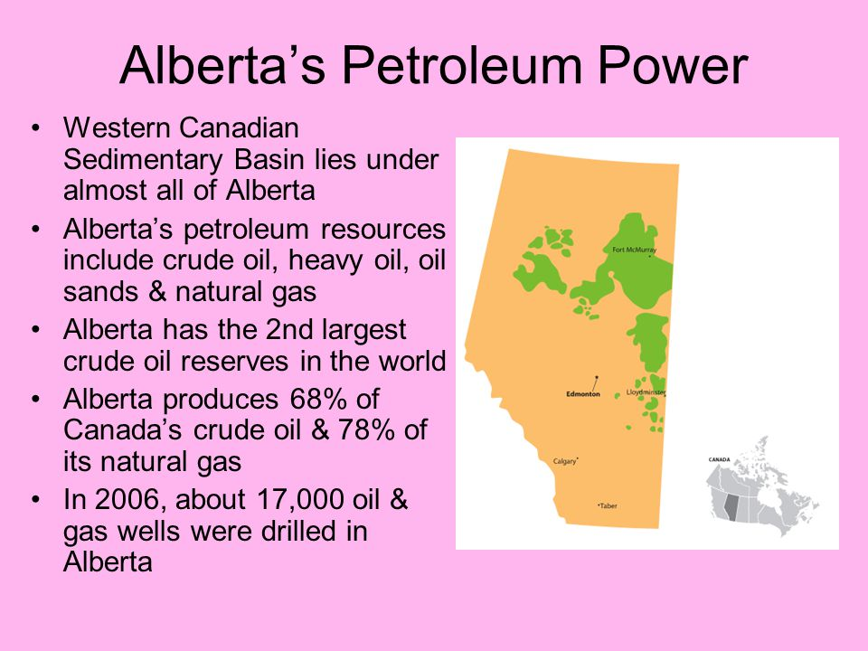 Alberta's Petroleum Power Western Canadian Sedimentary Basin lies under almost all of Alberta Alberta's petroleum resources include crude oil, heavy o