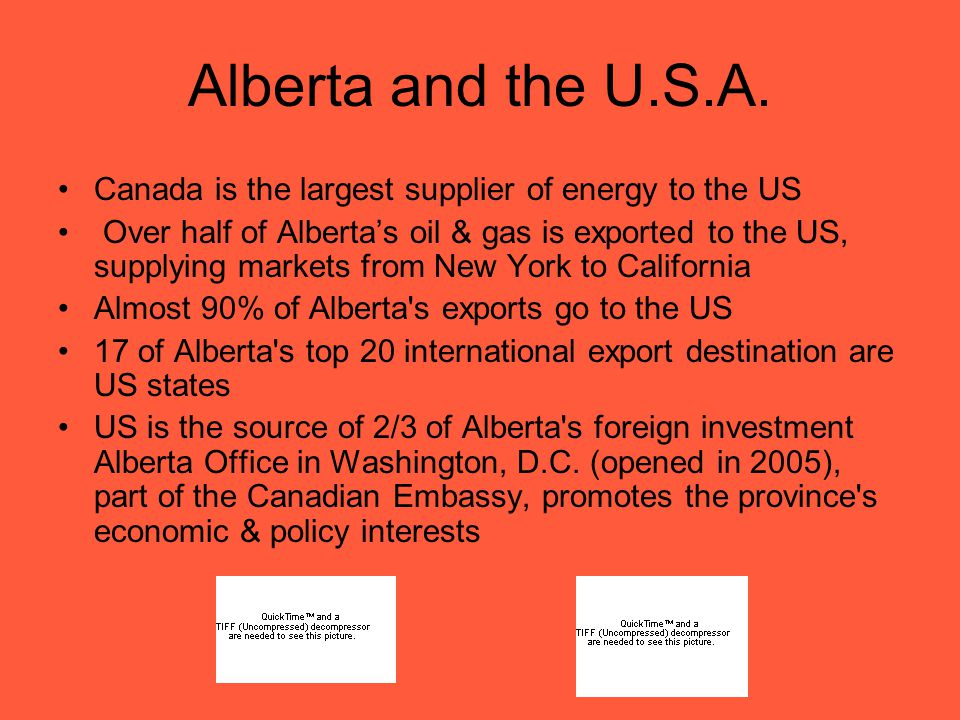 Alberta and the World Alberta has the world's 2nd largest oil reserves Alberta is the world s 3rd largest supplier of natural gas Alberta is the world s 8th largest supplier of crude oil (expected to be 4th by 2015 with oil sands) Over 100 Alberta energy companies are active in more than 110 countries Alberta's economy ($216 billion in 2005) is comparable in size to Ireland or Finland Alberta businesses exported $90.1 billion worth of goods and services to world markets (2006) Energy resource exports totaled $56.8 billion, about 64% of Alberta s total exports (2006) Calgary is a world energy capital