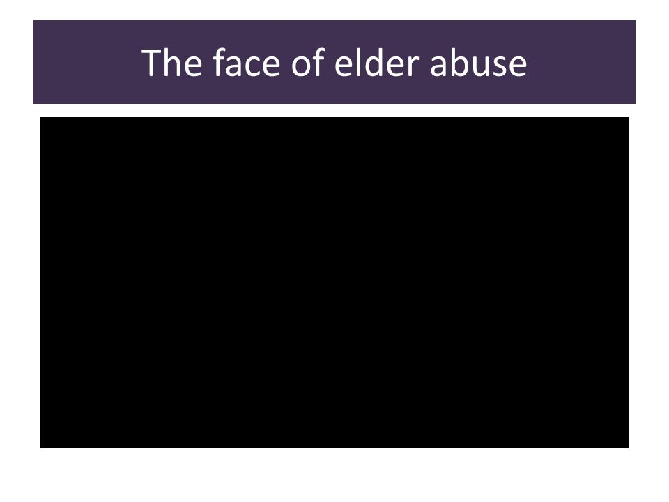 The face of elder abuse