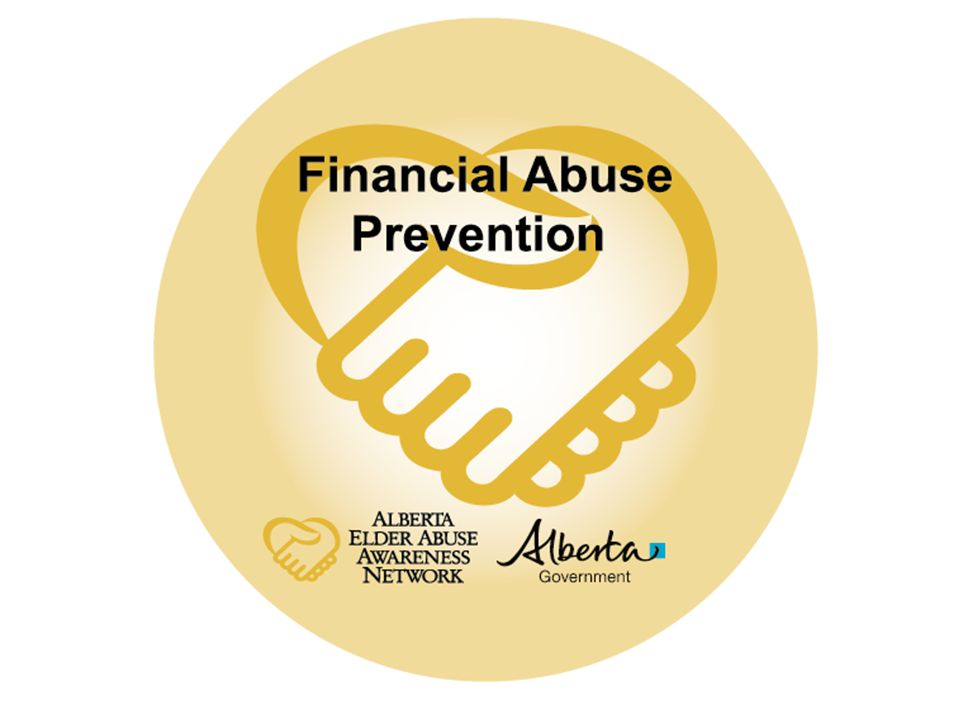 It can happen to anyone… Financial abuse is one of the most frequent reported types of abuse in Alberta
