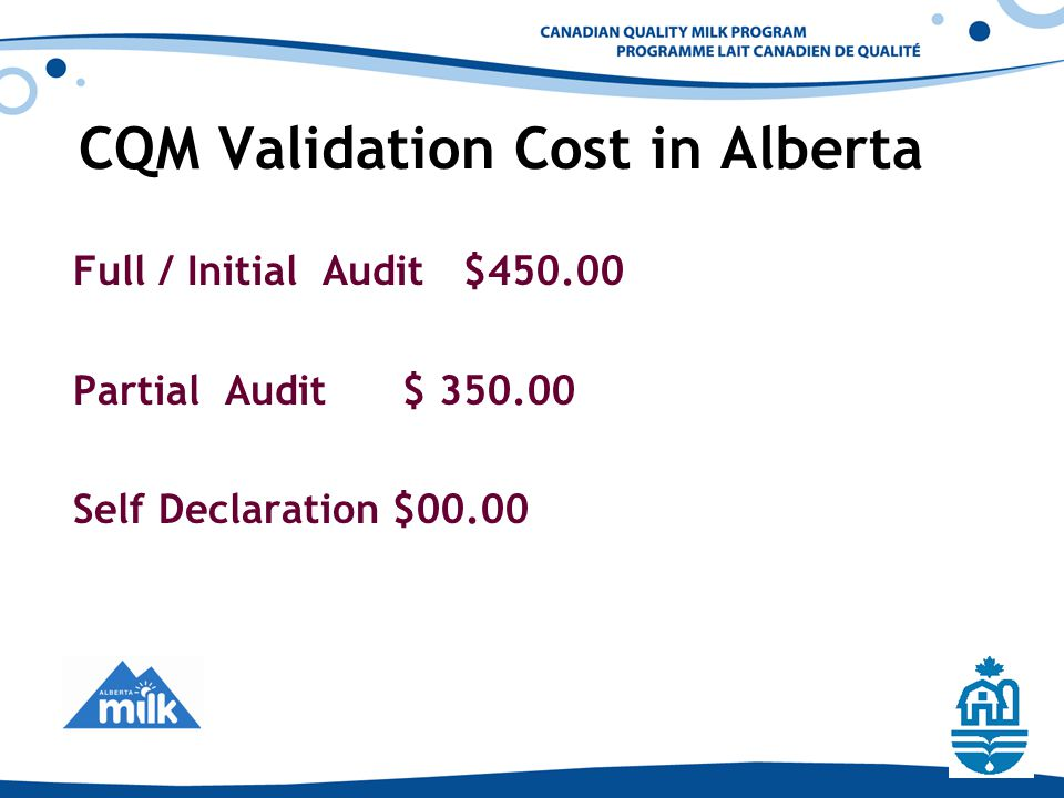CQM Validation Cost in Alberta Full / Initial Audit $450.00 Partial Audit $ 350.00 Self Declaration $00.00