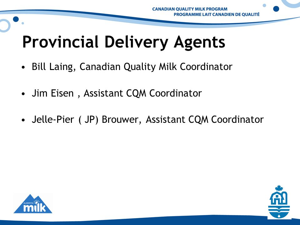 Provincial Delivery Agents Bill Laing, Canadian Quality Milk Coordinator Jim Eisen, Assistant CQM Coordinator Jelle-Pier ( JP) Brouwer, Assistant CQM