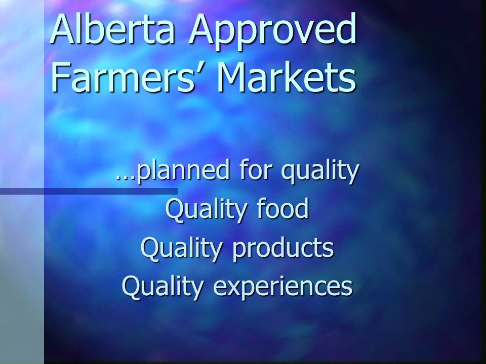 Alberta Approved Farmers' Markets …planned for quality Quality food Quality products Quality experiences