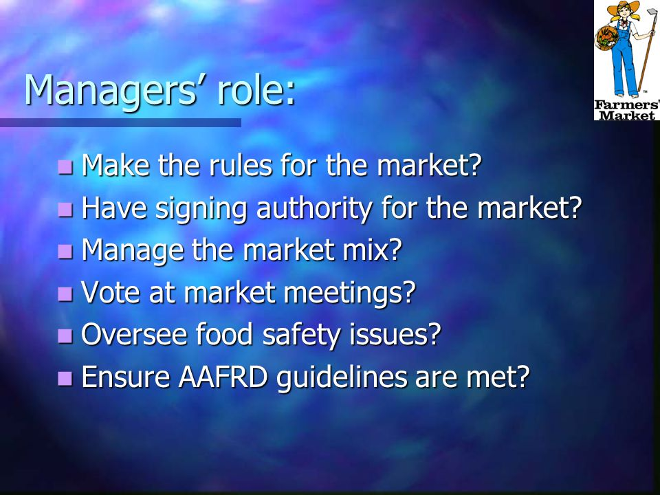Managers' role: Make the rules for the market. Make the rules for the market.
