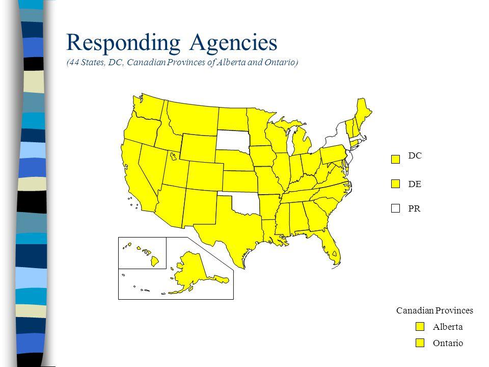 Responding Agencies (44 States, DC, Canadian Provinces of Alberta and Ontario) DC DE PR Alberta Ontario Canadian Provinces