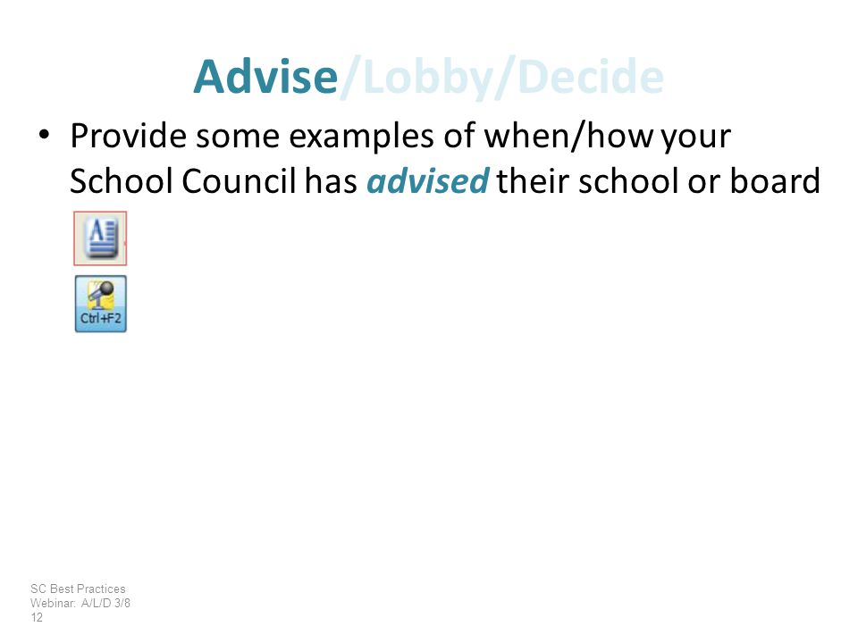 Provide some examples of when/how your School Council has advised their school or board Advise/Lobby/Decide SC Best Practices Webinar: A/L/D 3/8 12