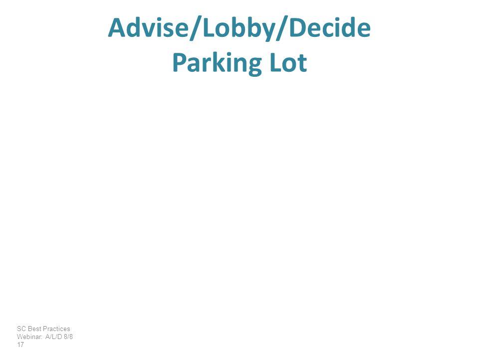 Advise/Lobby/Decide Parking Lot SC Best Practices Webinar: A/L/D 8/8 17
