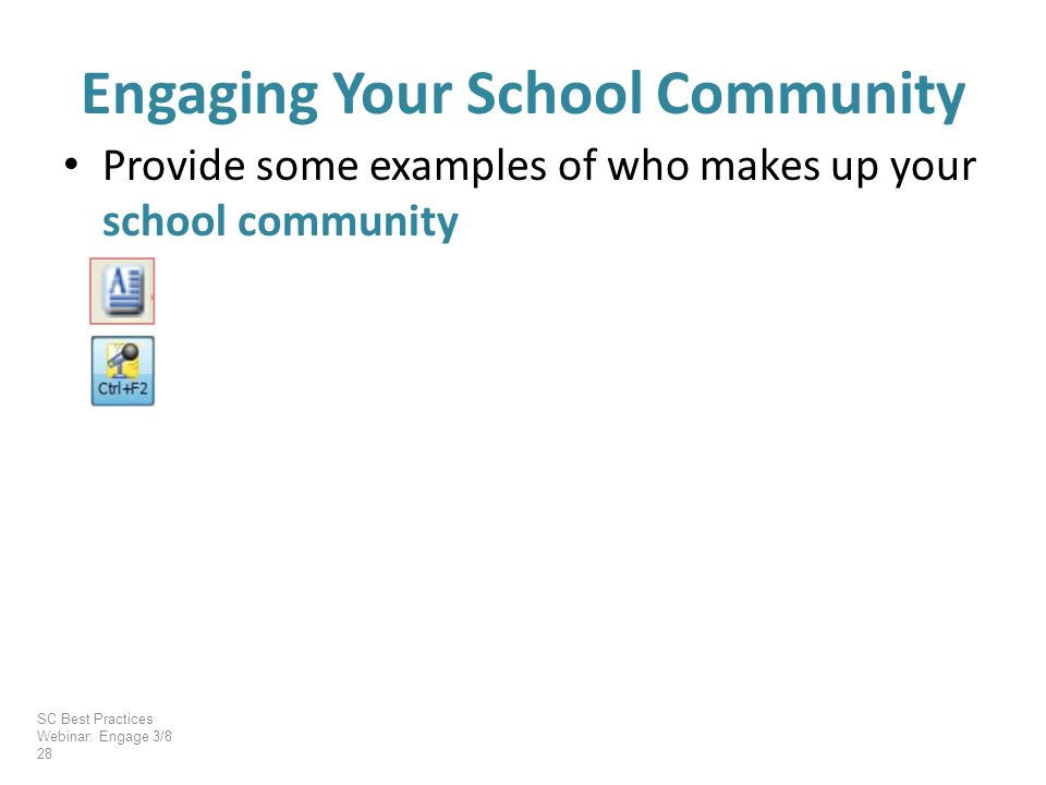 Provide some examples of who makes up your school community Engaging Your School Community SC Best Practices Webinar: Engage 3/8 28