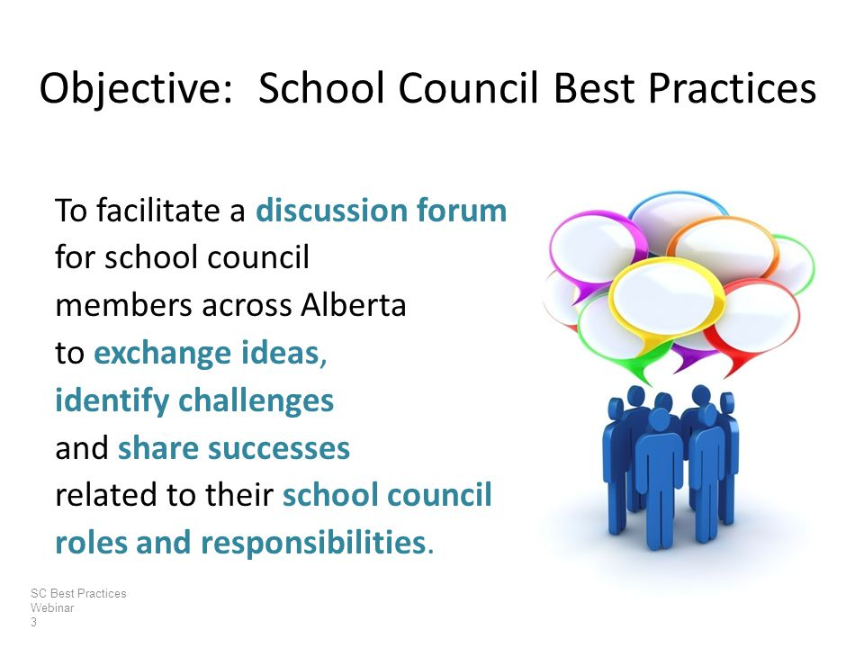 To facilitate a discussion forum for school council members across Alberta to exchange ideas, identify challenges and share successes related to their school council roles and responsibilities.