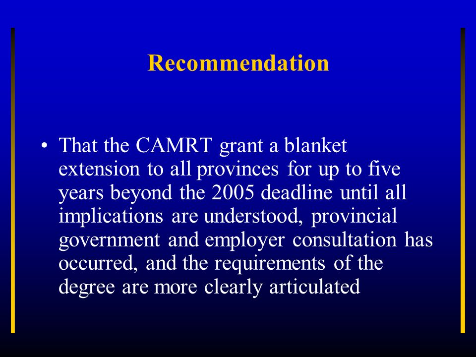 Recommendation That the CAMRT grant a blanket extension to all provinces for up to five years beyond the 2005 deadline until all implications are unde