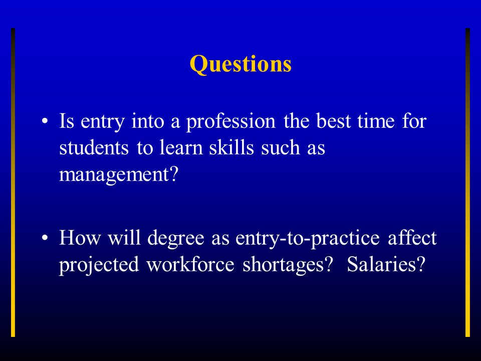 Questions Is entry into a profession the best time for students to learn skills such as management.