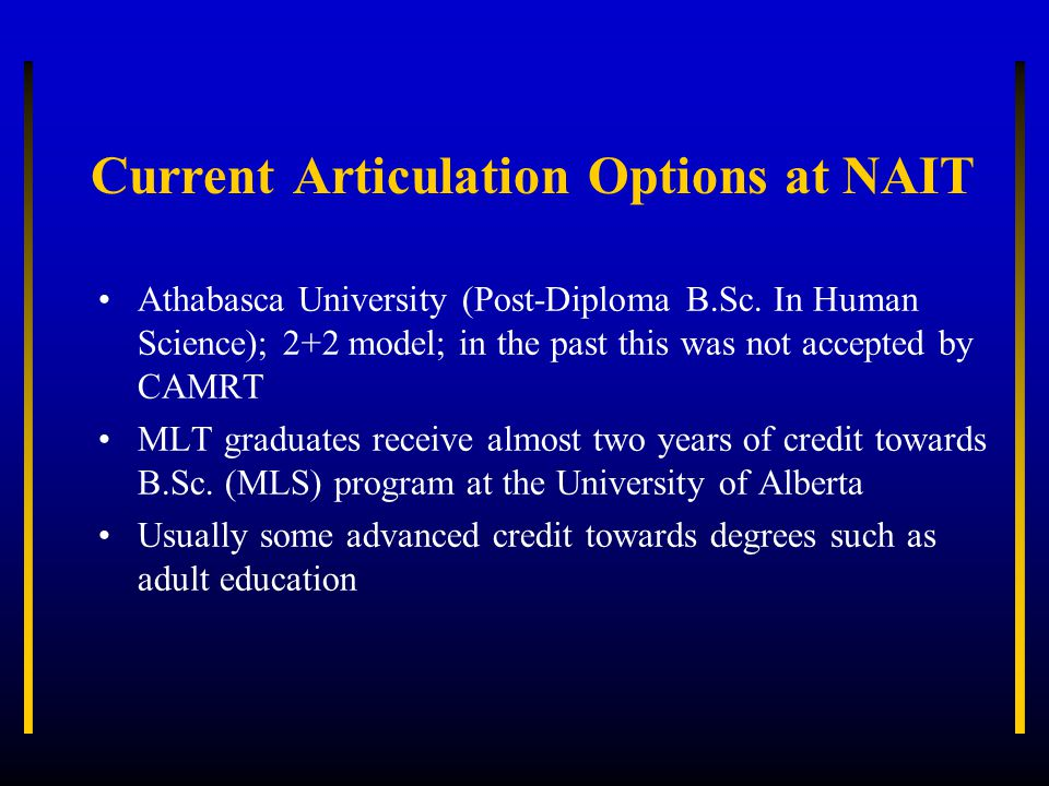 Current Articulation Options at NAIT Athabasca University (Post-Diploma B.Sc. In Human Science); 2+2 model; in the past this was not accepted by CAMRT