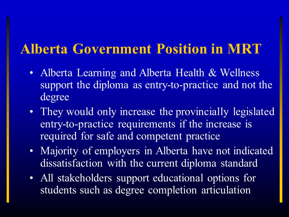 Alberta Government Position in MRT Alberta Learning and Alberta Health & Wellness support the diploma as entry-to-practice and not the degree They wou