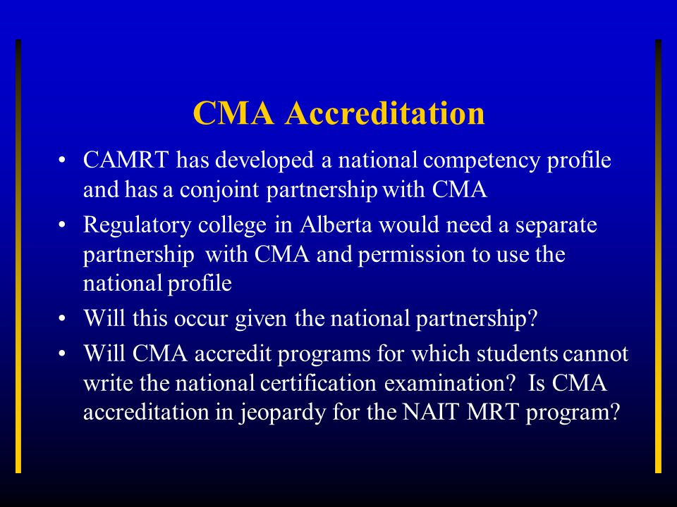 CMA Accreditation CAMRT has developed a national competency profile and has a conjoint partnership with CMA Regulatory college in Alberta would need a