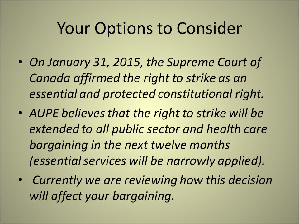 Your Options to Consider On January 31, 2015, the Supreme Court of Canada affirmed the right to strike as an essential and protected constitutional right.