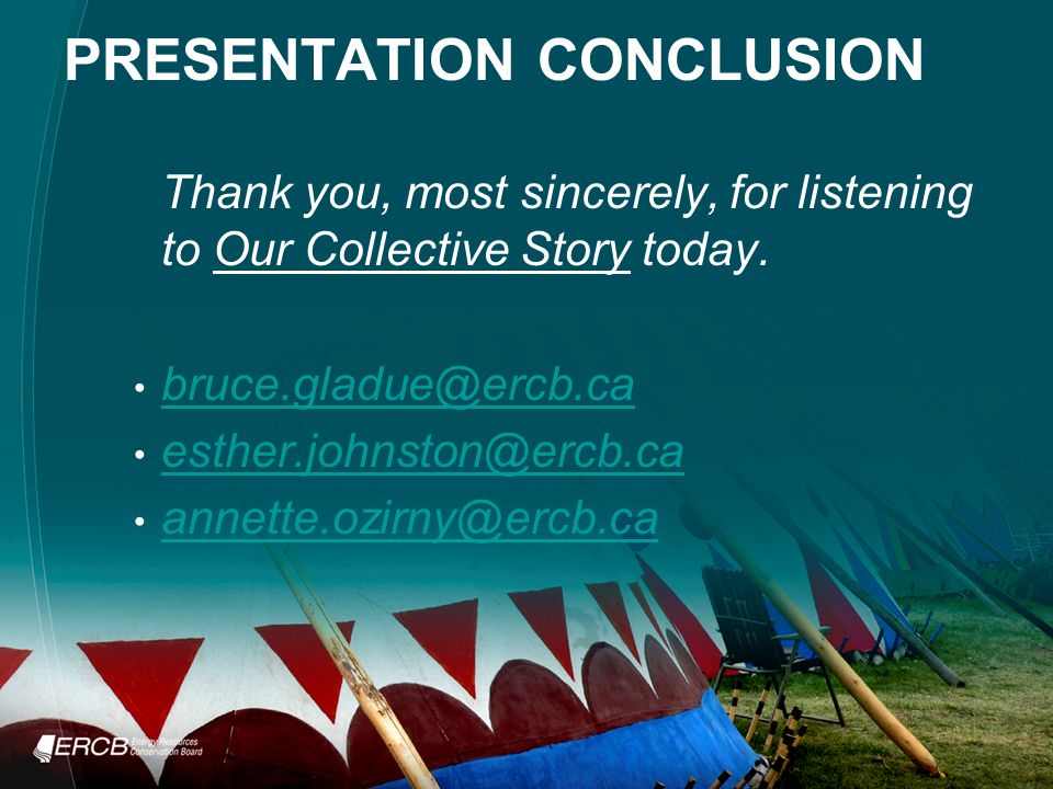 PRESENTATION CONCLUSION Thank you, most sincerely, for listening to Our Collective Story today.